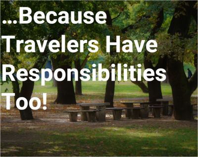 …BECAUSE TRAVELERS HAVE RESPONSIBILITIES TOO!